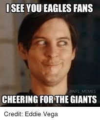 Vega Meme - isee you eagles fans memes cheering for the giants credit eddie vega