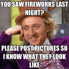 Funny 4th Of July Memes - fireworks memes is it funny or offensive