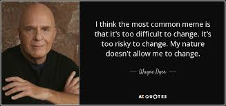 Chagne Meme - wayne dyer quote i think the most common meme is that it s too