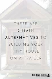 types of foundations for homes skip the trailer 13 tiny houses built on foundations the tiny house