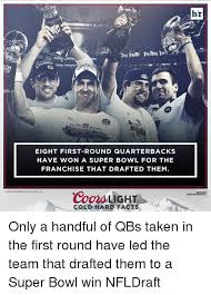 coors light cold hard facts art ns upe super bow eight first round quarterback s have won a