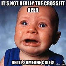 Crossfit Open Meme - it s not really the crossfit open until someone cries crying