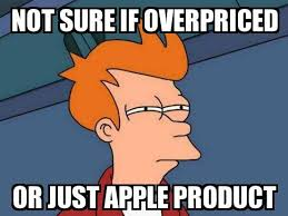 Meme Not Sure If - not sure if fry not sure if overpriced or just apple product