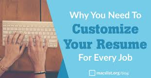 resume customization reasons why you need to customize your resume for every mac s list