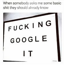 Google It Meme - 25 best memes about fucking google fucking google memes