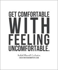 Get Comfortable If You U0027re Comfortable You U0027re Not Growing Period So Practice