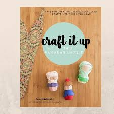 islamic craft book craft it up this ramadan and eid u2013 with a spin