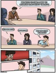 Profit Meme - boardroom meeting suggestion meme imgflip