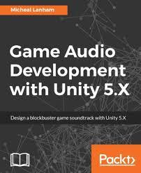 game audio development with unity 5 x ebook by micheal lanham