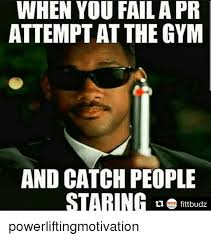 Meme Fail - when you fail a pr attemptat the gym and catch people staring