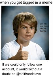 Yes Meme Picture - when you get tagged in a meme yes this is a good meme thanks if we