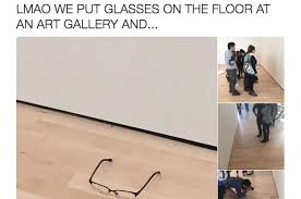 Puts On Glasses Meme - this teen pulled off the ultimate joke at an art gallery