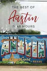 the best of austin in 48 hours our next adventure