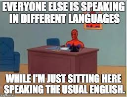 Different Languages Meme - the reason i don t go into other countries imgflip