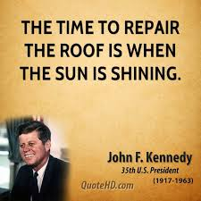 time to repair the roof is when the sun is shining