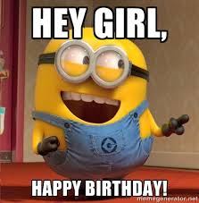 Xx Everywhere Meme Generator - happy birthday minions hey girl happy birthday dave le minion