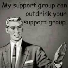 Group Photo Meme - my support group can out drink your support group drinking meme