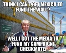 Meme Wall - meme perfectly explains how trump will pay for wall to keep out