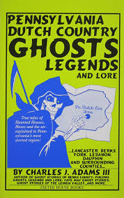 pennsylvania dutch country ghosts legends and lore charles j