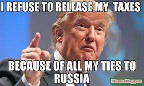 Russia Meme - i refuse to release my taxes because of all my ties to russia meme