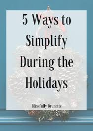 5 ways to simplify during the holidays