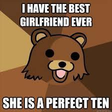 Best Girlfriend Meme - i have the best girlfriend ever she is a perfect ten pedobear