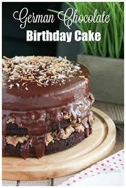 german chocolate birthday cake recipe chocolate birthday cakes