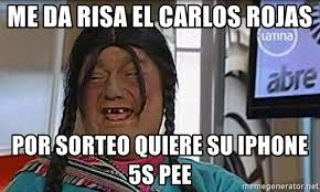 Iphone 5s Meme - me da risa el carlos rojas por sorteo quiere su iphone 5s pee