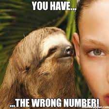 Wrong Number Meme - you have the wrong number meme whisper sloth 24961 page