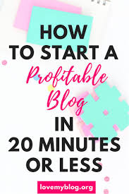 how to start a profitable blog in 20 minutes blogging and blog