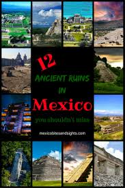 12 ancient ruins in mexico you shouldn u0027t miss mexico bites and