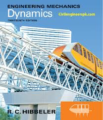 engineering mechanics dynamics by r c hibbeler civil engineers pk