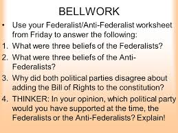 Bill Of Rights Worksheet Answers Bellwork Use Your Federalist Anti Federalist Worksheet From Friday