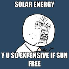 Create Memes Free - solar energy y u so expensive if sun free create meme