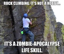 Rock Climbing Memes - rock climbing it s not a hobby it s a zombie apocalypse life