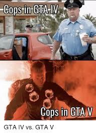 Gta 4 Memes - cops in gtaiv cops in gta v gta iv vs gta v gta v meme on me me
