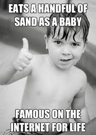 Baby Eating Sand Meme - eats a handful of sand as a baby famous on the internet for life