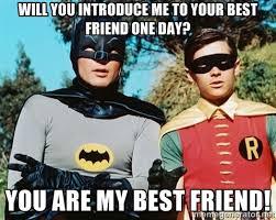 My Best Friend Meme - you are my best friend best friend meme