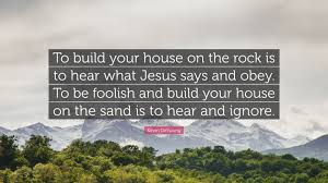 kevin deyoung quote u201cto build your house on the rock is to hear