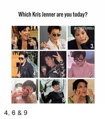 Which Meme Are You - which kris jenner are you today 2 5 1 4 6 9 kris jenner meme on