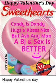 Valentines Day Sex Meme - happy valentine s day sweethearts candy is dandy hugs kisses nice