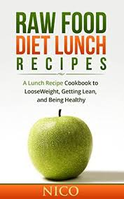raw food diet lunch recipes a lunch recipe cookbook to loose