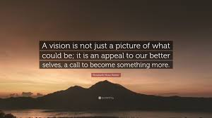 What Is Selves Rosabeth Moss Kanter Quote U201ca Vision Is Not Just A Picture Of