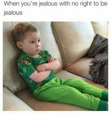 when you re jealous with no right to be jealous jealous meme on