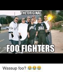 Foo Fighters Meme - the original foo fighters wassup foo foo fighters meme