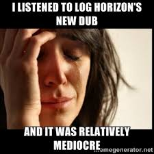 Dub Meme - log horizon s dub first world problem meme by doomslicer on deviantart