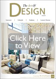 Interior Design Magazines by The Art Of Design Magazine Interiors Lifestyle Fashion