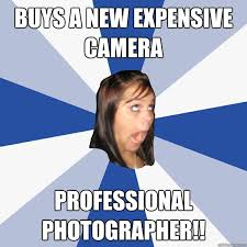 Photographer Meme - buys a new expensive camera professional photographer annoying