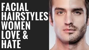 what hairstyles guys hate men s facial hair styles women love and hate youtube