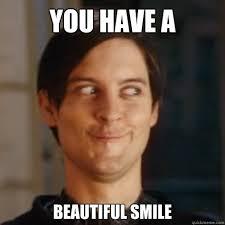 You Are Beautiful Meme - image funny smile meme you have beautiful smile image jpg the